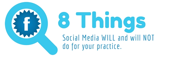 8 Things Social Media Will And Will NOT Do For Your Practice